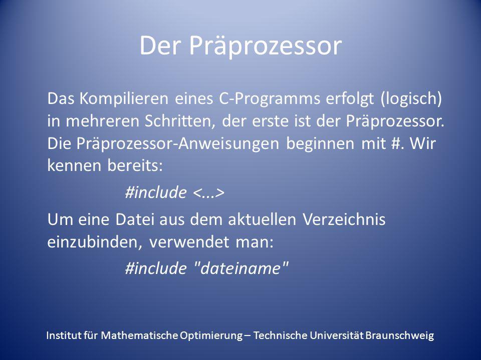 Der Präprozessor Das Kompilieren eines C-Programms erfolgt (logisch) in mehreren Schritten, der erste ist der Präprozessor.