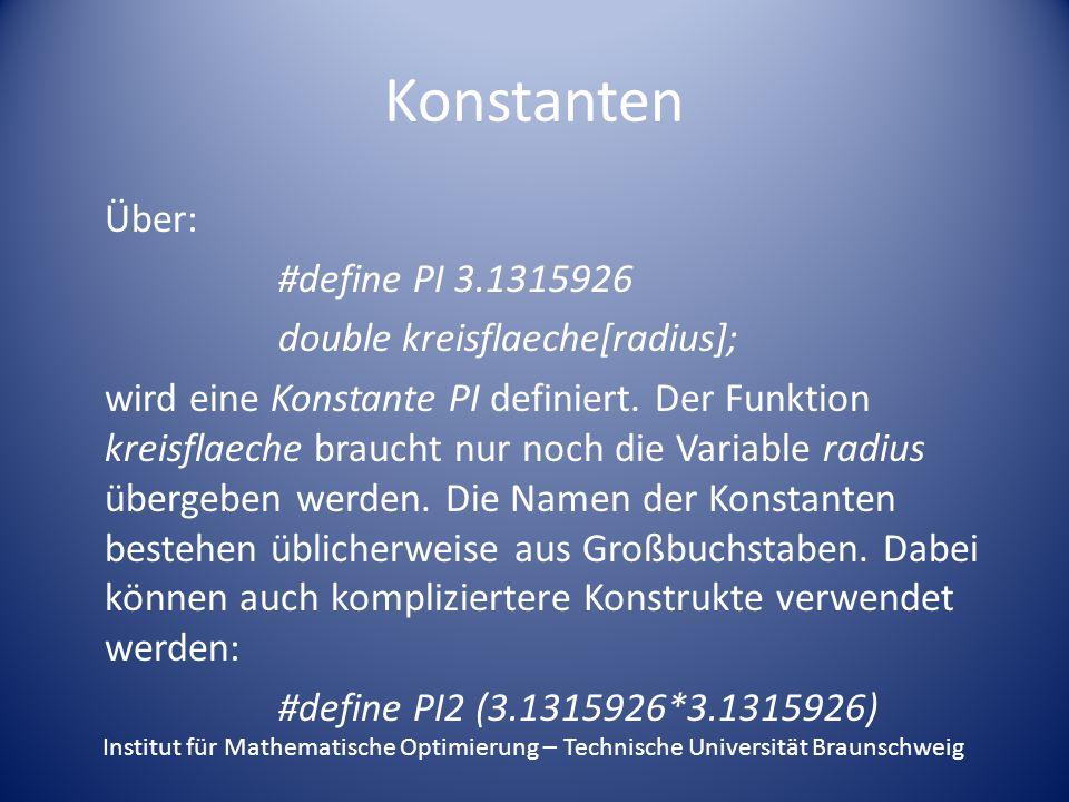 Konstanten Über: #define PI 3.1315926 double kreisflaeche[radius]; wird eine Konstante PI definiert.