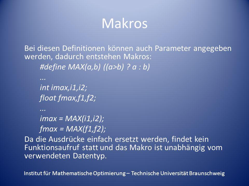 Makros Bei diesen Definitionen können auch Parameter angegeben werden, dadurch entstehen Makros: #define MAX(a,b) ((a>b) .