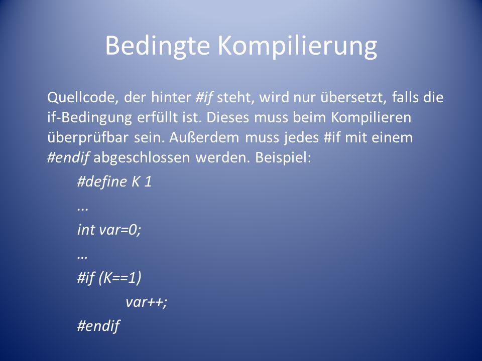 Bedingte Kompilierung Quellcode, der hinter #if steht, wird nur übersetzt, falls die if-Bedingung erfüllt ist.