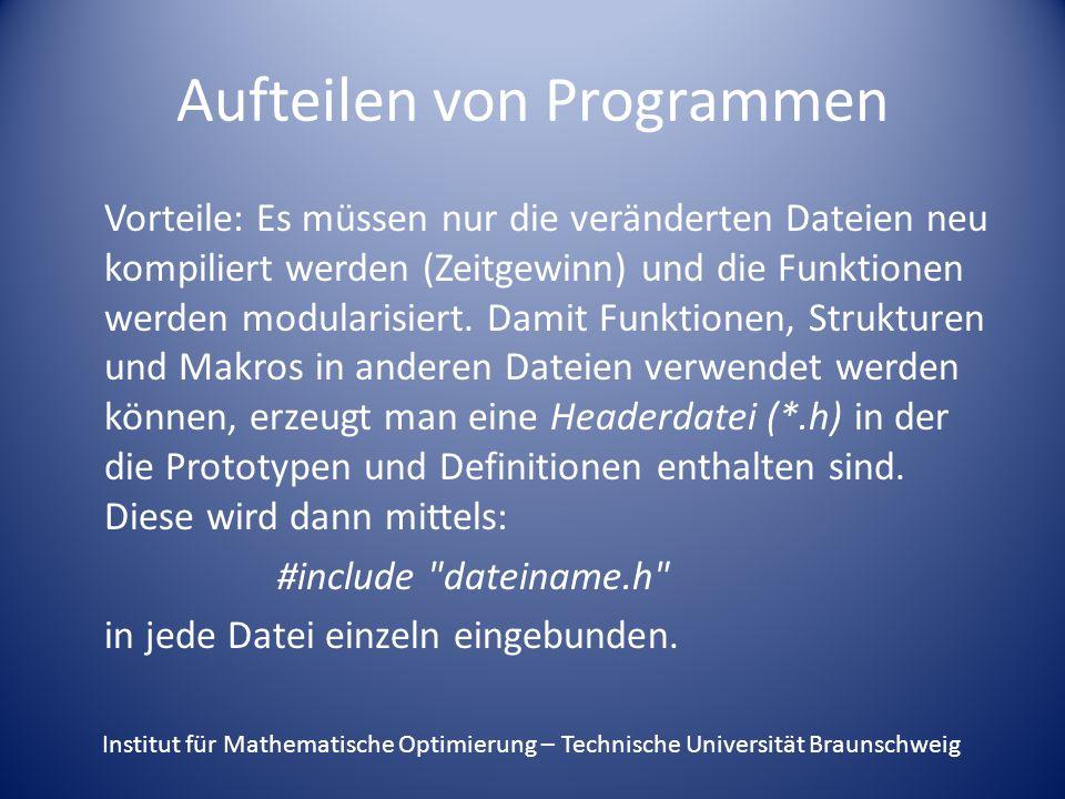 Aufteilen von Programmen Vorteile: Es müssen nur die veränderten Dateien neu kompiliert werden (Zeitgewinn) und die Funktionen werden modularisiert.