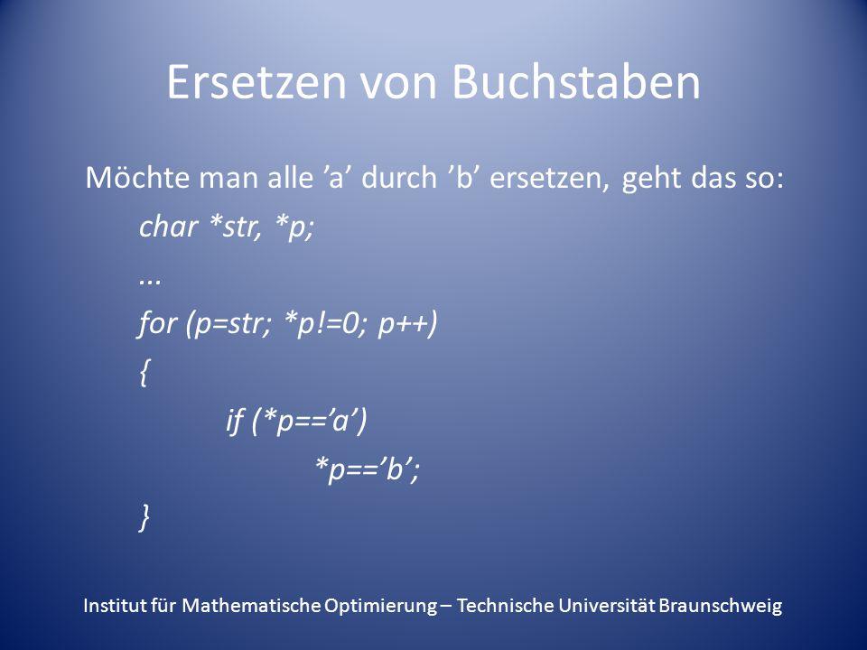 Ersetzen von Buchstaben Möchte man alle 'a' durch 'b' ersetzen, geht das so: char *str, *p;...