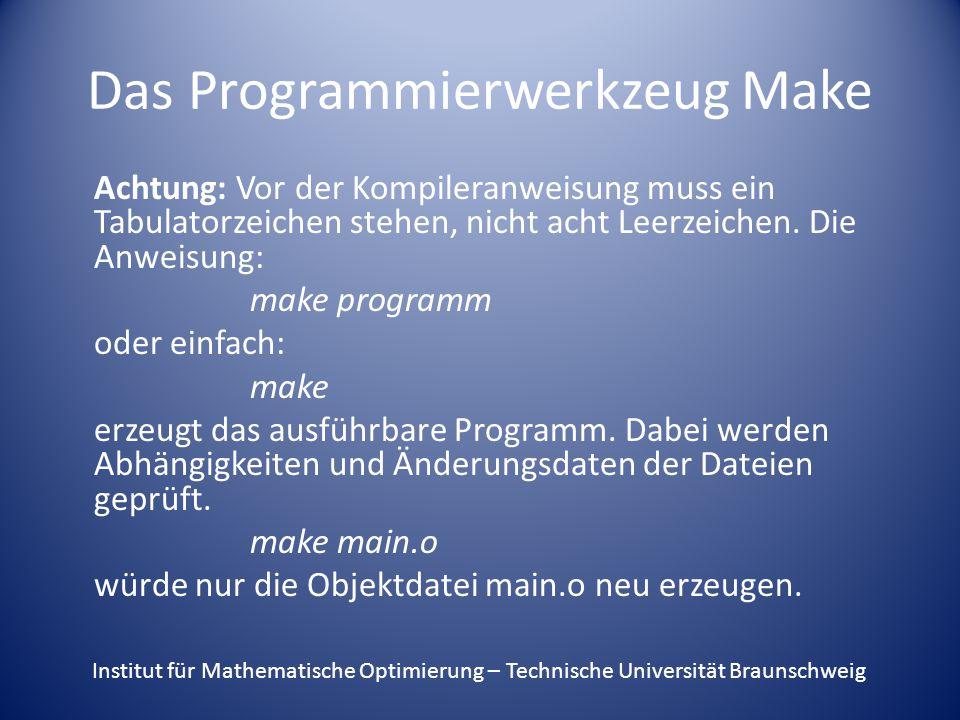 Das Programmierwerkzeug Make Achtung: Vor der Kompileranweisung muss ein Tabulatorzeichen stehen, nicht acht Leerzeichen.