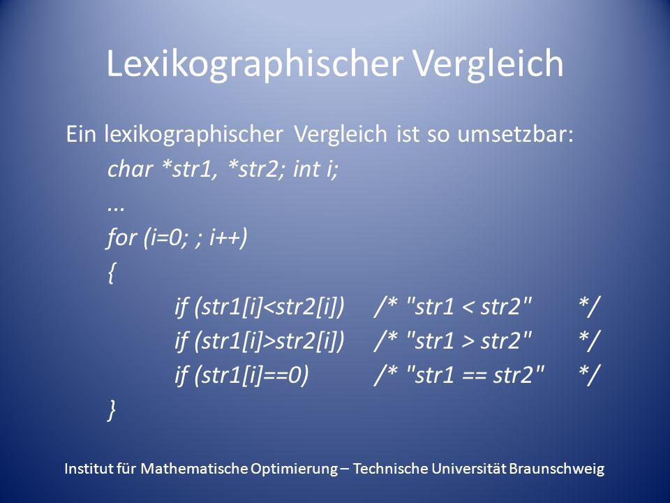 Lexikographischer Vergleich Ein lexikographischer Vergleich ist so umsetzbar: char *str1, *str2; int i;...