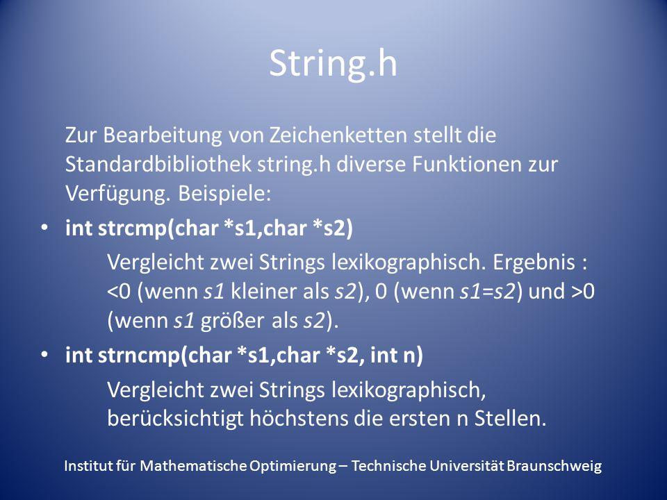String.h Zur Bearbeitung von Zeichenketten stellt die Standardbibliothek string.h diverse Funktionen zur Verfügung.