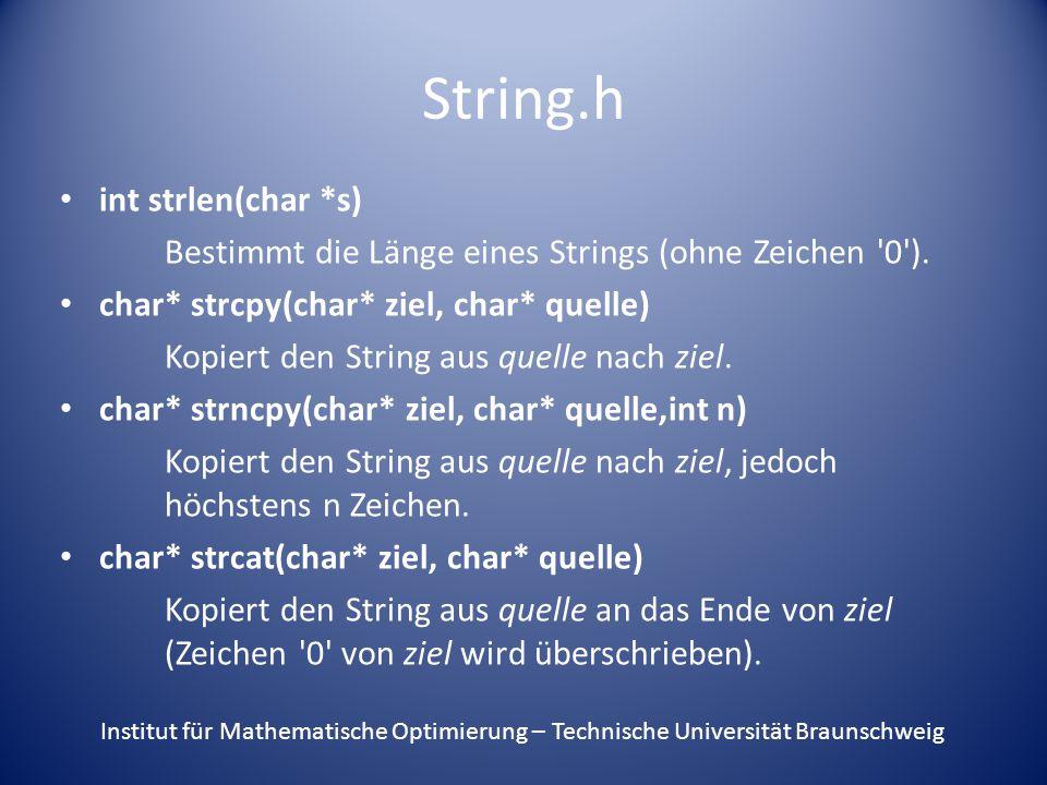 String.h int strlen(char *s) Bestimmt die Länge eines Strings (ohne Zeichen 0 ).