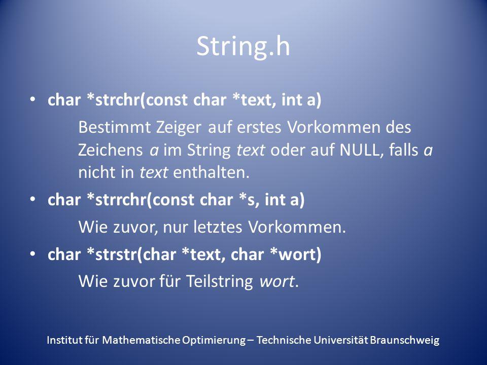 String.h char *strchr(const char *text, int a) Bestimmt Zeiger auf erstes Vorkommen des Zeichens a im String text oder auf NULL, falls a nicht in text enthalten.