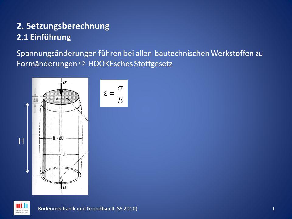1 Bodenmechanik und Grundbau II (SS 2010) 2. Setzungsberechnung 2.1 Einführung Spannungsänderungen führen bei allen bautechnischen Werkstoffen zu Form