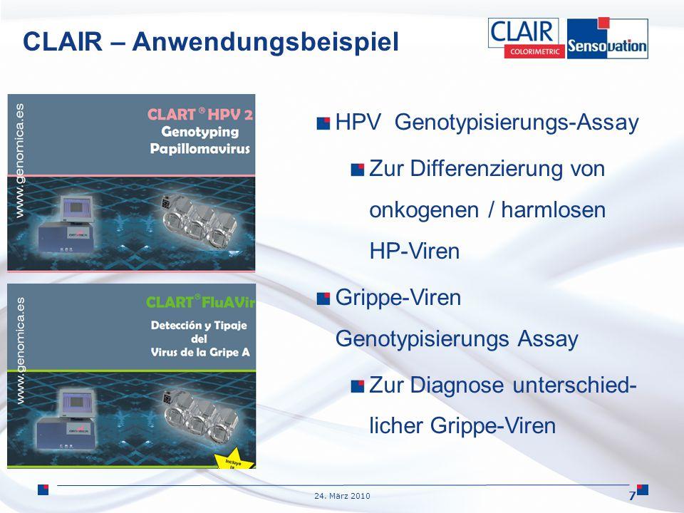 24. März 2010 7 CLAIR – Anwendungsbeispiel HPV Genotypisierungs-Assay Zur Differenzierung von onkogenen / harmlosen HP-Viren Grippe-Viren Genotypisier