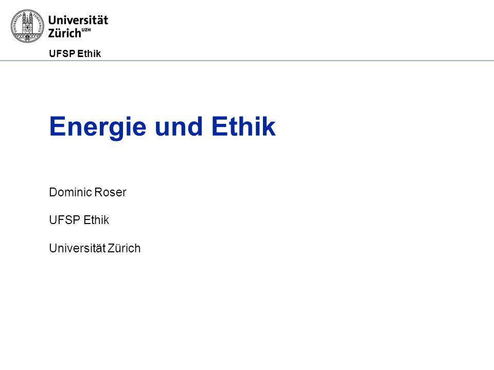 UFSP Ethik Energie und Ethik Dominic Roser UFSP Ethik Universität Zürich