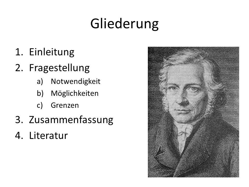 Gliederung 1.Einleitung 2.Fragestellung a)Notwendigkeit b)Möglichkeiten c)Grenzen 3.Zusammenfassung 4.Literatur
