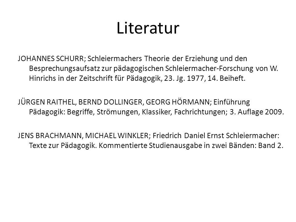 Literatur JOHANNES SCHURR; Schleiermachers Theorie der Erziehung und den Besprechungsaufsatz zur pädagogischen Schleiermacher-Forschung von W. Hinrich