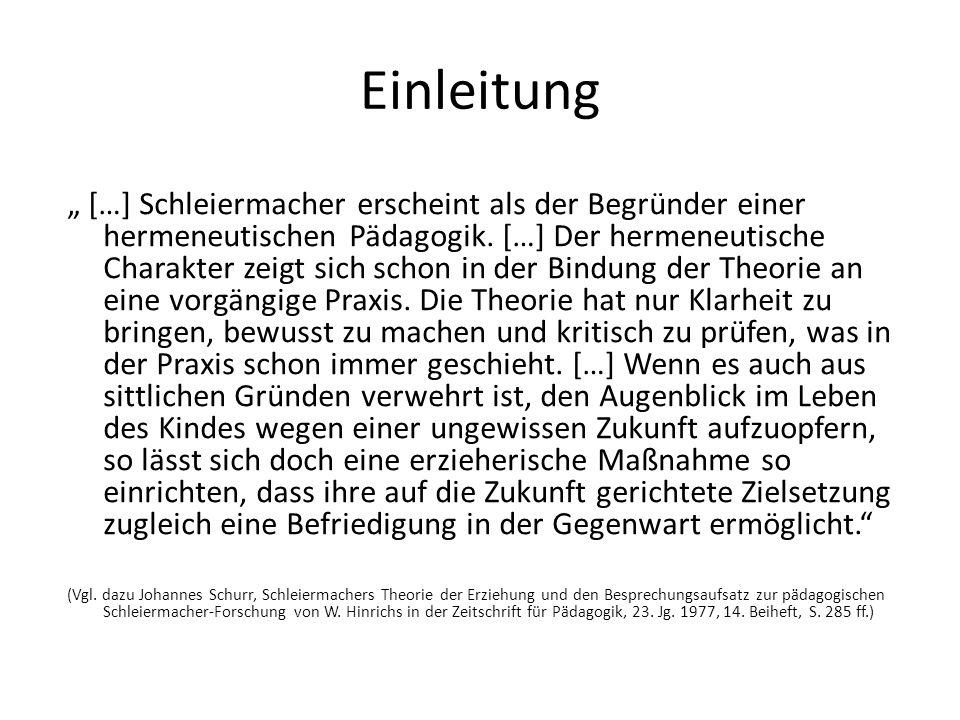 """Einleitung """" […] Schleiermacher erscheint als der Begründer einer hermeneutischen Pädagogik. […] Der hermeneutische Charakter zeigt sich schon in der"""