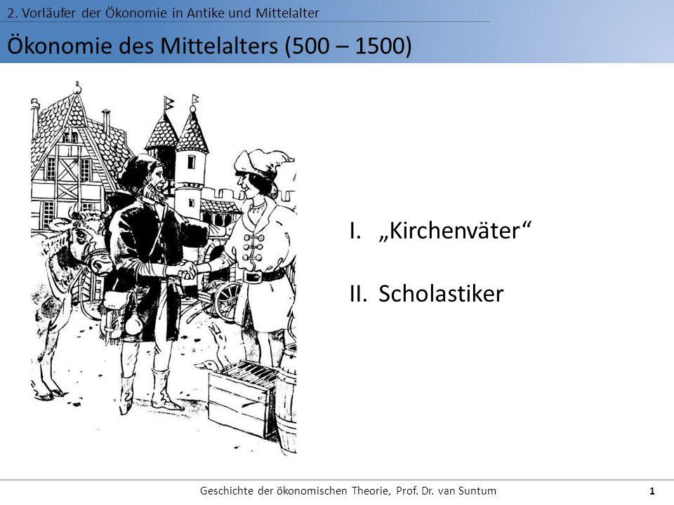 Ökonomie des Mittelalters (500 – 1500) 2. Vorläufer der Ökonomie in Antike und Mittelalter Geschichte der ökonomischen Theorie, Prof. Dr. van Suntum 1
