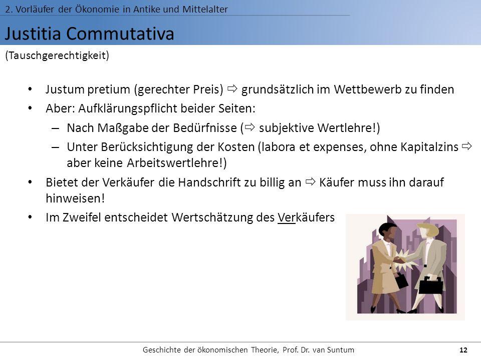 Justitia Commutativa 2. Vorläufer der Ökonomie in Antike und Mittelalter Geschichte der ökonomischen Theorie, Prof. Dr. van Suntum 12 Justum pretium (