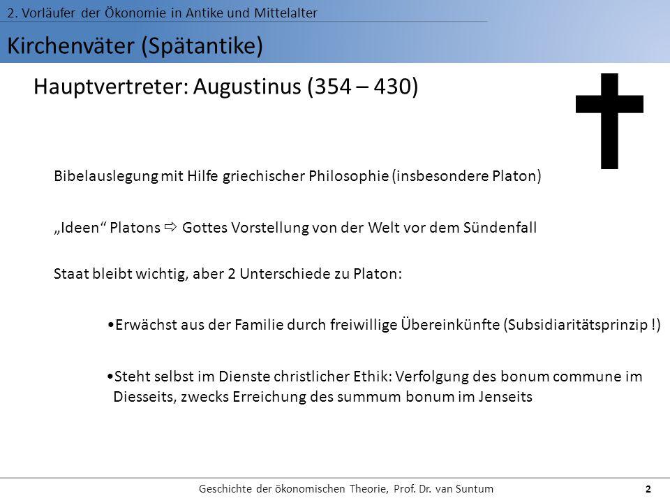 Kirchenväter (Spätantike) 2. Vorläufer der Ökonomie in Antike und Mittelalter Geschichte der ökonomischen Theorie, Prof. Dr. van Suntum 2 Hauptvertret