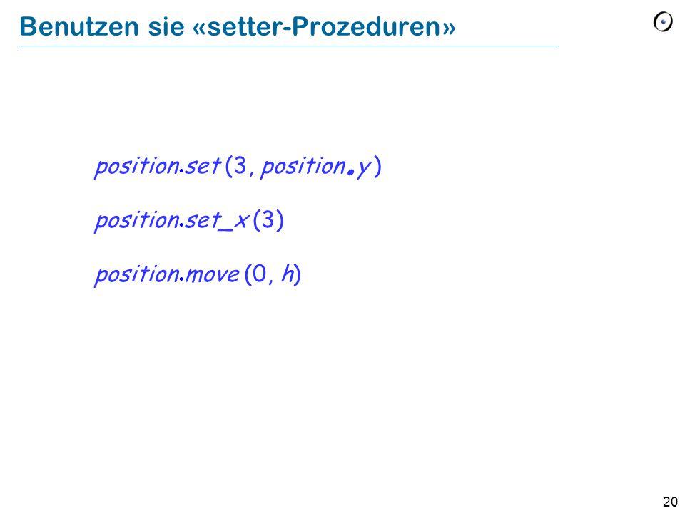 20 Benutzen sie «setter-Prozeduren» position set (3, position.