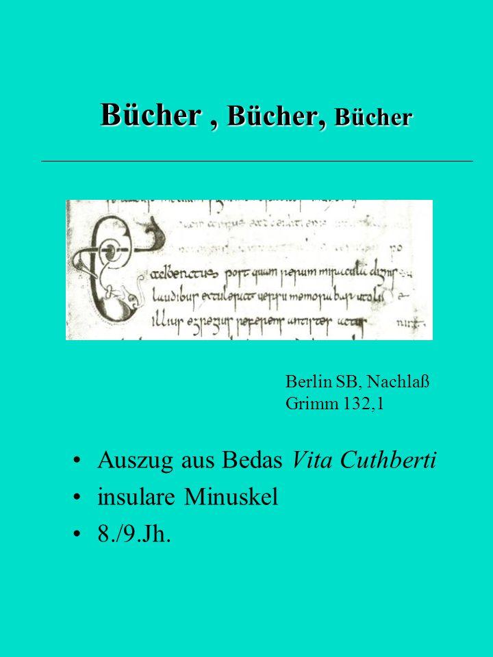 Bücher, Bücher, Bücher Auszug aus Bedas Vita Cuthberti insulare Minuskel 8./9.Jh. Berlin SB, Nachlaß Grimm 132,1