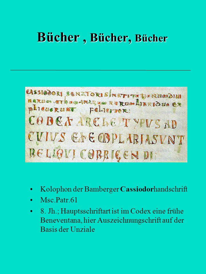 Bücher, Bücher, Bücher Kolophon der Bamberger Cassiodorhandschrift Msc.Patr.61 8. Jh.; Hauptsschriftart ist im Codex eine frühe Beneventana, hier Ausz