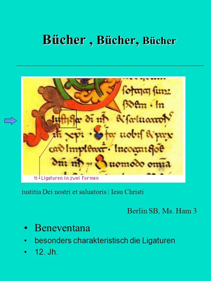 Bücher, Bücher, Bücher Beneventana besonders charakteristisch die Ligaturen 12. Jh. iustitia Dei nostri et saluatoris | Iesu Christi Berlin SB, Ms. Ha