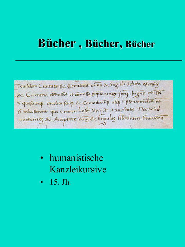 Bücher, Bücher, Bücher humanistische Kanzleikursive 15. Jh.