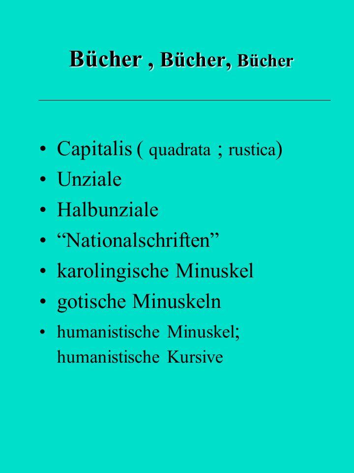 """Bücher, Bücher, Bücher Capitalis ( quadrata ; rustica ) Unziale Halbunziale """"Nationalschriften"""" karolingische Minuskel gotische Minuskeln humanistisch"""