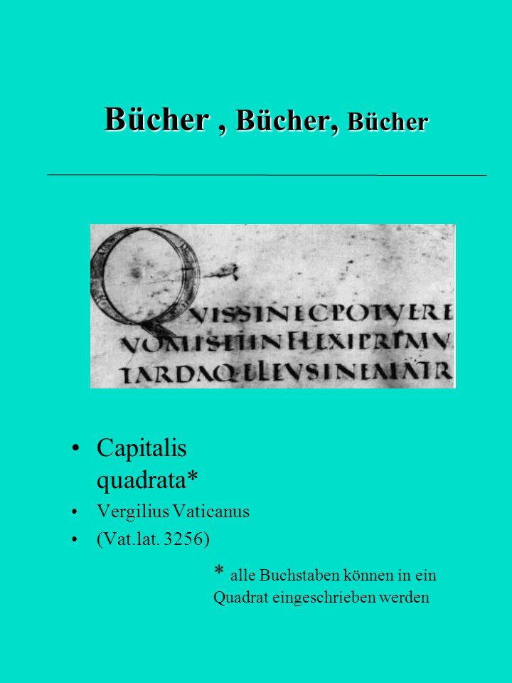 Bücher, Bücher, Bücher Capitalis quadrata* Vergilius Vaticanus (Vat.lat. 3256) * alle Buchstaben können in ein Quadrat eingeschrieben werden