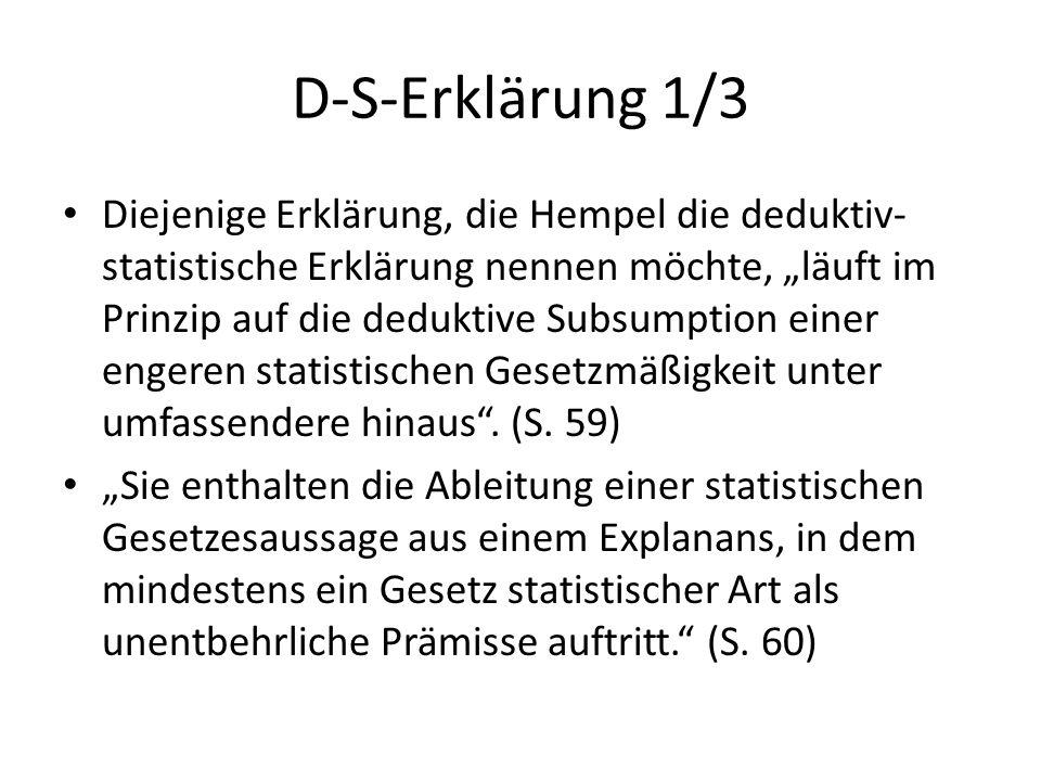 """D-S-Erklärung 1/3 Diejenige Erklärung, die Hempel die deduktiv- statistische Erklärung nennen möchte, """"läuft im Prinzip auf die deduktive Subsumption"""