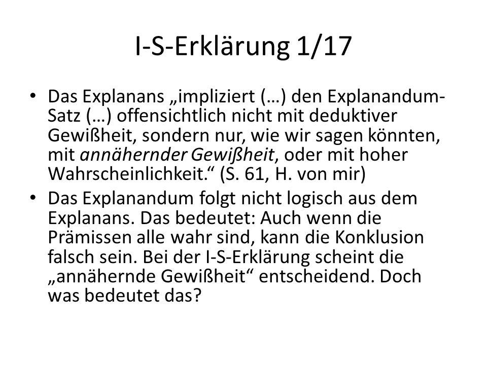 """I-S-Erklärung 1/17 Das Explanans """"impliziert (…) den Explanandum- Satz (…) offensichtlich nicht mit deduktiver Gewißheit, sondern nur, wie wir sagen k"""