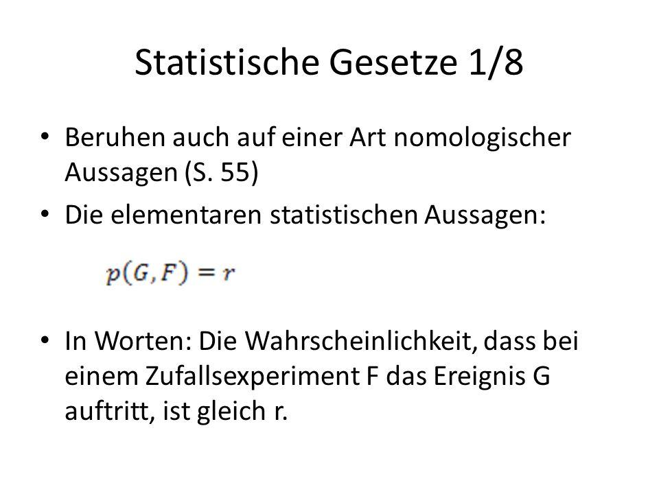 Statistische Gesetze 1/8 Beruhen auch auf einer Art nomologischer Aussagen (S. 55) Die elementaren statistischen Aussagen: In Worten: Die Wahrscheinli