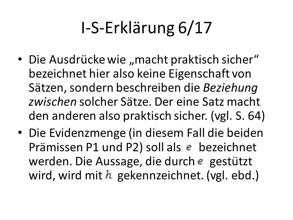"""I-S-Erklärung 6/17 Die Ausdrücke wie """"macht praktisch sicher"""" bezeichnet hier also keine Eigenschaft von Sätzen, sondern beschreiben die Beziehung zwi"""