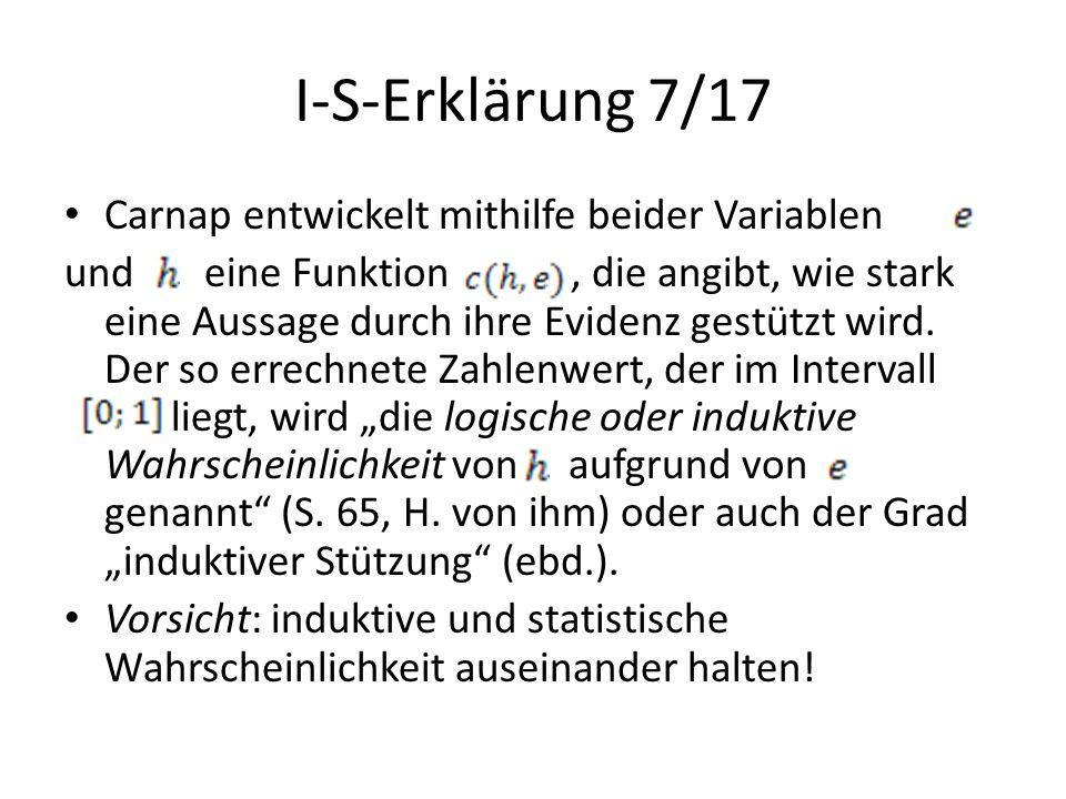 I-S-Erklärung 7/17 Carnap entwickelt mithilfe beider Variablen und eine Funktion, die angibt, wie stark eine Aussage durch ihre Evidenz gestützt wird.