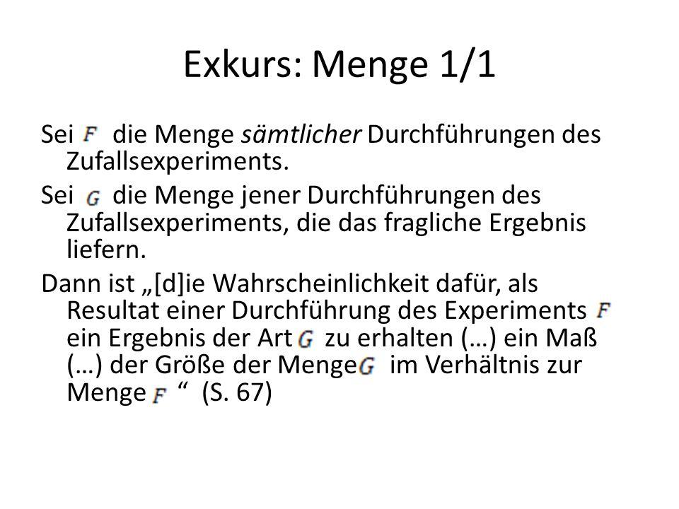 Exkurs: Menge 1/1 Sei die Menge sämtlicher Durchführungen des Zufallsexperiments. Sei die Menge jener Durchführungen des Zufallsexperiments, die das f