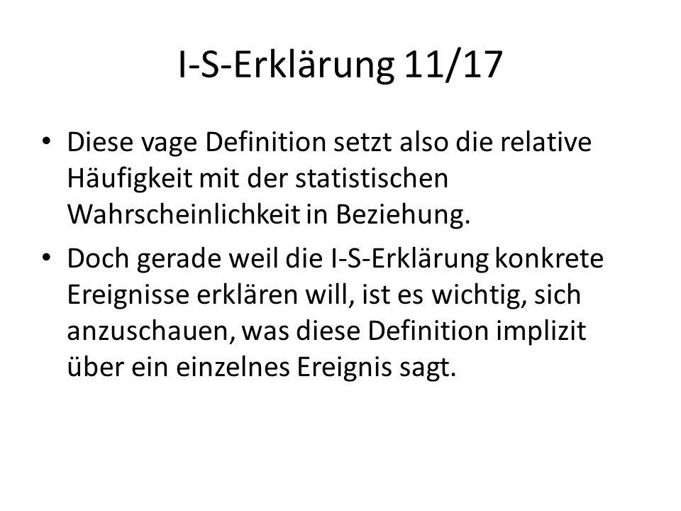 I-S-Erklärung 11/17 Diese vage Definition setzt also die relative Häufigkeit mit der statistischen Wahrscheinlichkeit in Beziehung. Doch gerade weil d