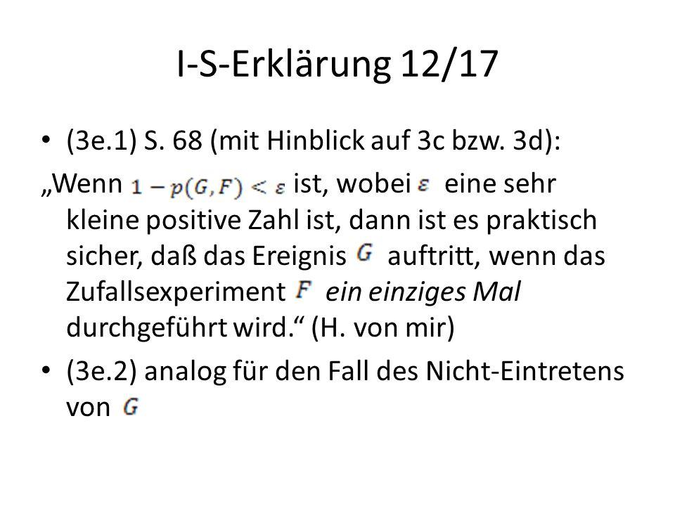 """I-S-Erklärung 12/17 (3e.1) S. 68 (mit Hinblick auf 3c bzw. 3d): """"Wenn ist, wobei eine sehr kleine positive Zahl ist, dann ist es praktisch sicher, daß"""