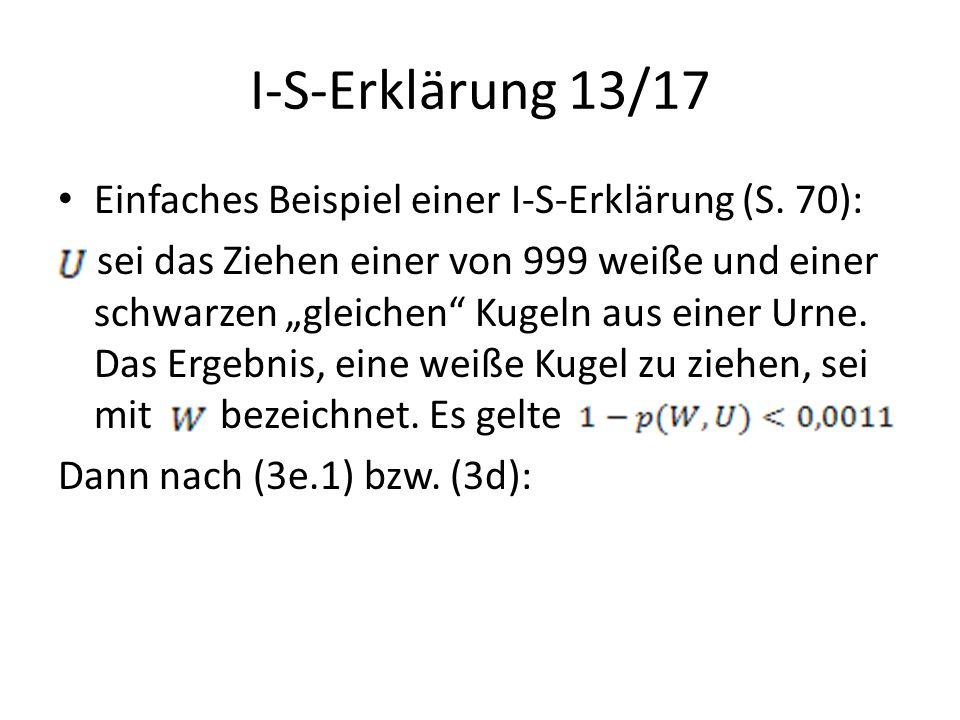 """I-S-Erklärung 13/17 Einfaches Beispiel einer I-S-Erklärung (S. 70): sei das Ziehen einer von 999 weiße und einer schwarzen """"gleichen"""" Kugeln aus einer"""