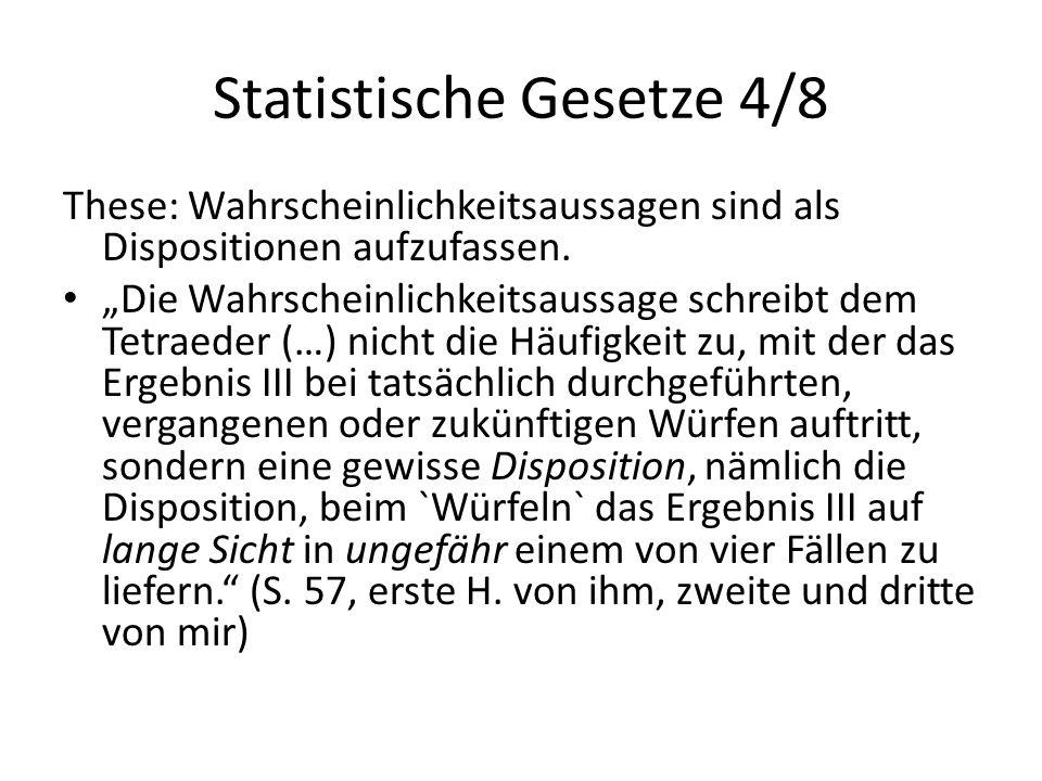 """Statistische Gesetze 4/8 These: Wahrscheinlichkeitsaussagen sind als Dispositionen aufzufassen. """"Die Wahrscheinlichkeitsaussage schreibt dem Tetraeder"""
