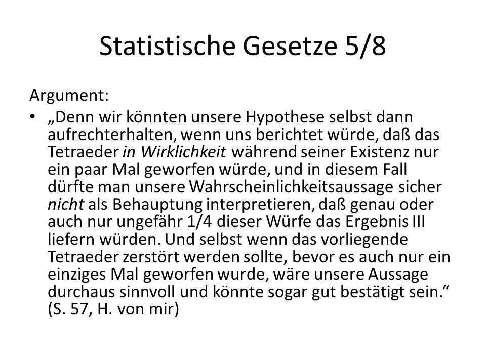 """Statistische Gesetze 5/8 Argument: """"Denn wir könnten unsere Hypothese selbst dann aufrechterhalten, wenn uns berichtet würde, daß das Tetraeder in Wir"""