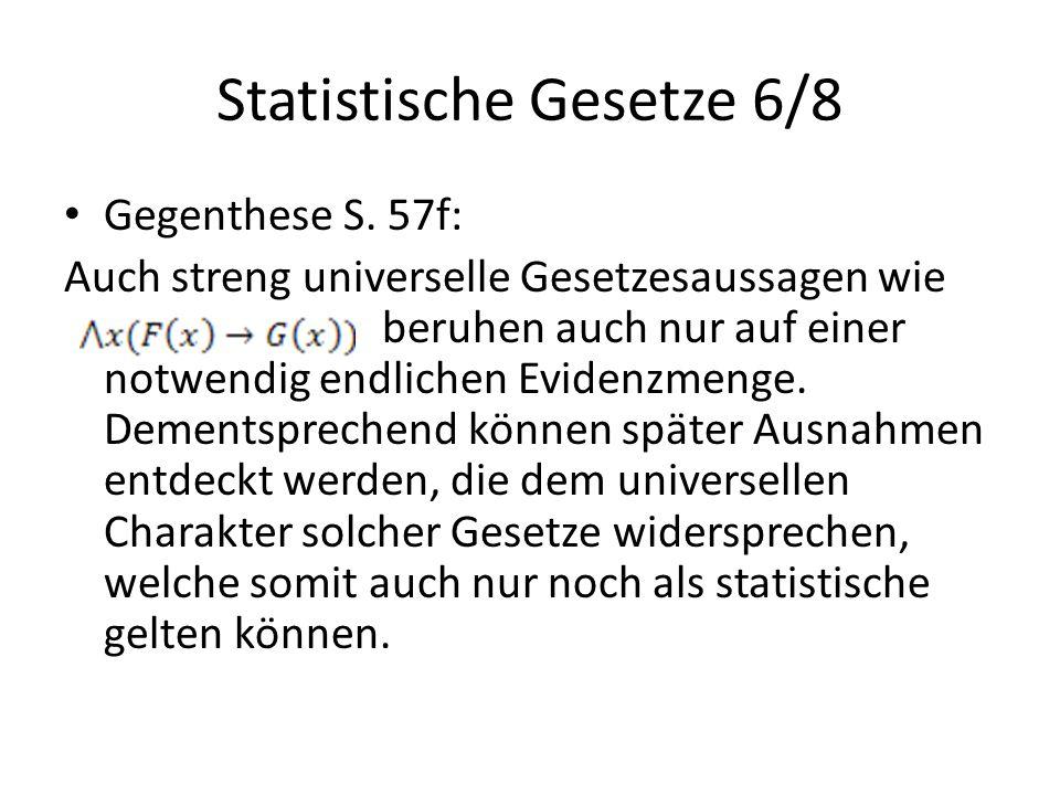Statistische Gesetze 6/8 Gegenthese S. 57f: Auch streng universelle Gesetzesaussagen wie beruhen auch nur auf einer notwendig endlichen Evidenzmenge.