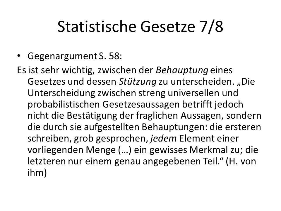 """Statistische Gesetze 7/8 Gegenargument S. 58: Es ist sehr wichtig, zwischen der Behauptung eines Gesetzes und dessen Stützung zu unterscheiden. """"Die U"""