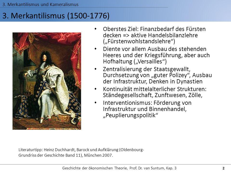 3. Merkantilismus (1500-1776) 3. Merkantilismus und Kameralismus Geschichte der ökonomischen Theorie, Prof. Dr. van Suntum, Kap. 3 2 Oberstes Ziel: Fi