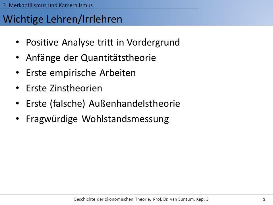 Wichtige Lehren/Irrlehren 3. Merkantilismus und Kameralismus Geschichte der ökonomischen Theorie, Prof. Dr. van Suntum, Kap. 3 5 Positive Analyse trit