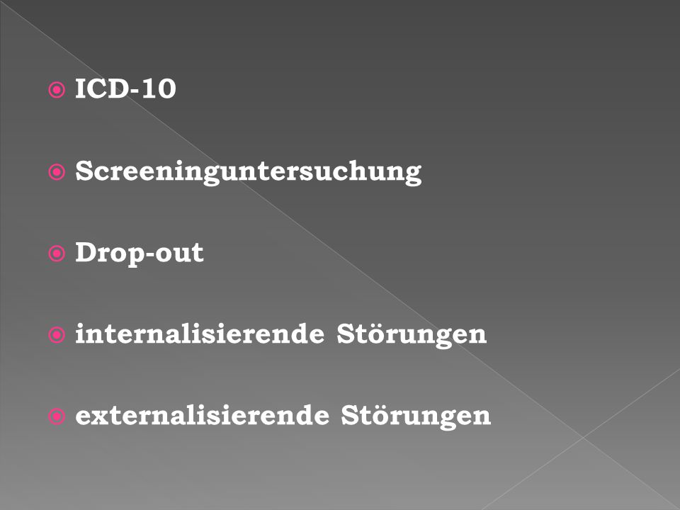  ICD-10  Screeninguntersuchung  Drop-out  internalisierende Störungen  externalisierende Störungen