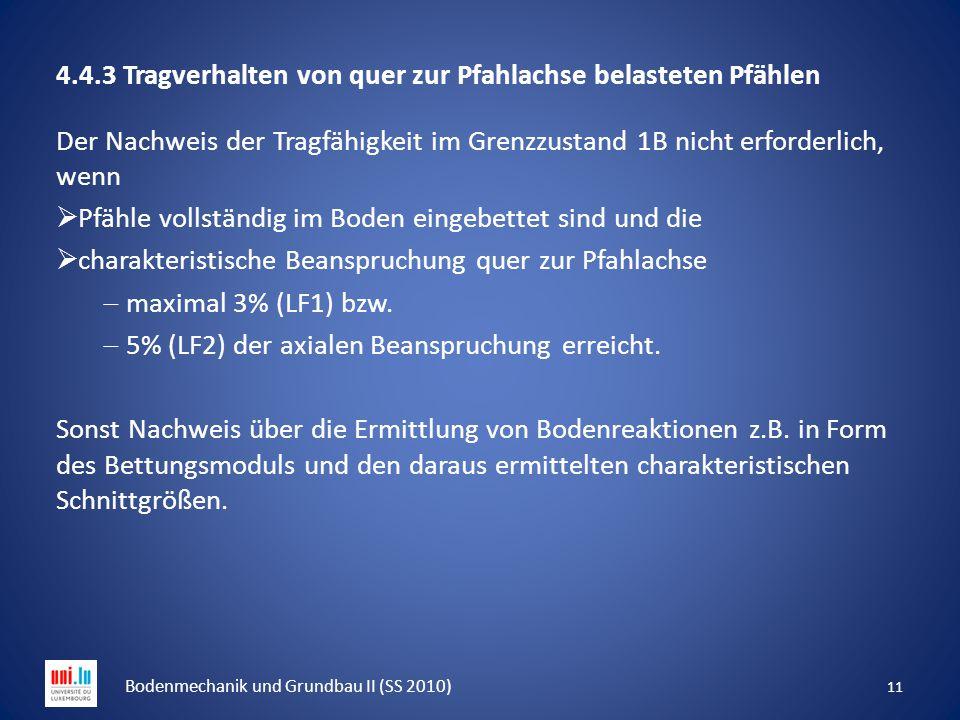 4.4.3 Tragverhalten von quer zur Pfahlachse belasteten Pfählen Der Nachweis der Tragfähigkeit im Grenzzustand 1B nicht erforderlich, wenn  Pfähle vol