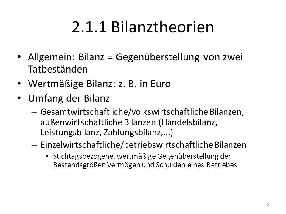 2.1.1 Bilanztheorien Allgemein: Bilanz = Gegenüberstellung von zwei Tatbeständen Wertmäßige Bilanz: z.