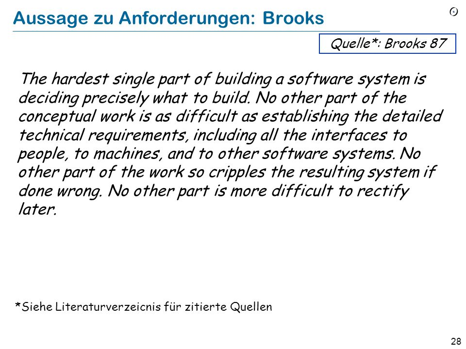 28 Aussage zu Anforderungen: Brooks The hardest single part of building a software system is deciding precisely what to build.