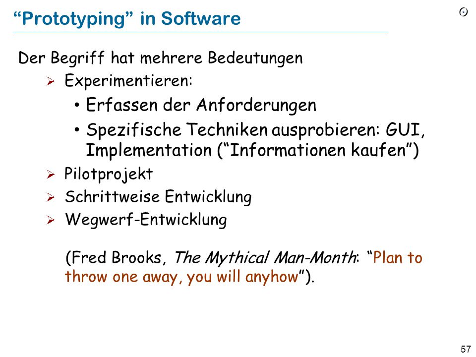 56 Das Spiralenmodell Abbildung aus: Ghezzi, Jazayeri, Mandrioli, Software Engineering, 2 nd edition, Prentice Hall