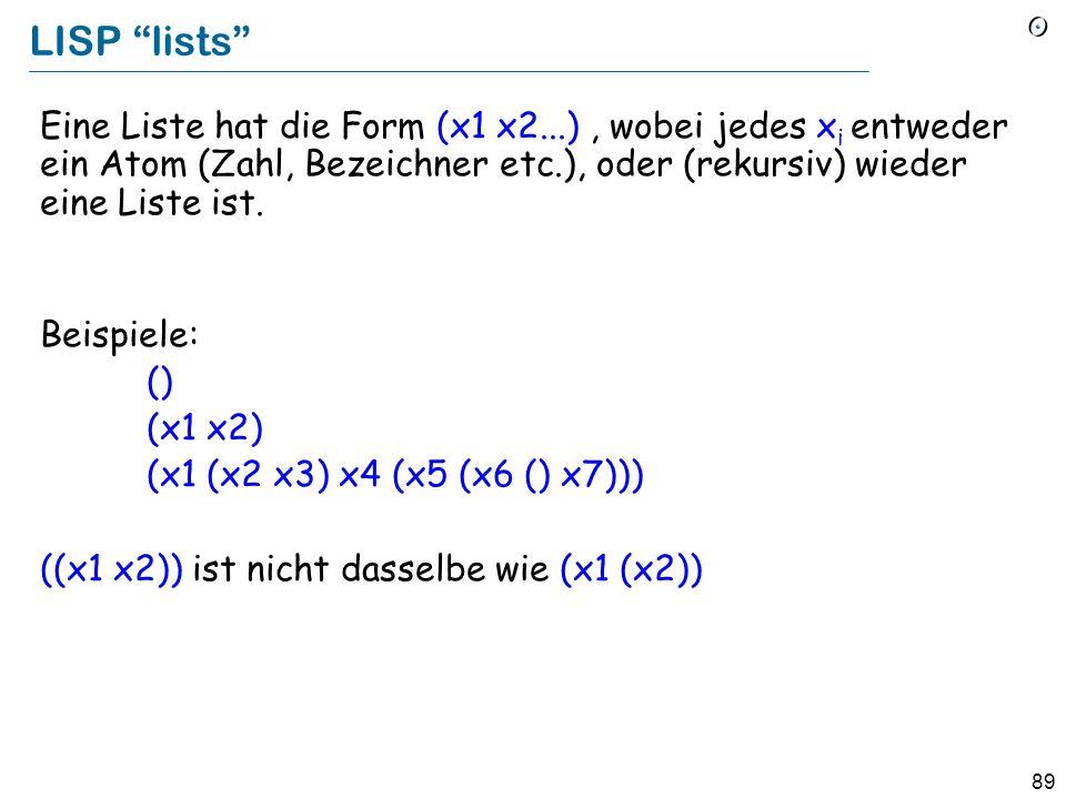 88 Lisp und funktionale Sprachen LISt Processing, 1959, John McCarthy, MIT, danach Stanford Der fundamentale Mechanismus ist die rekursive Funktionsde