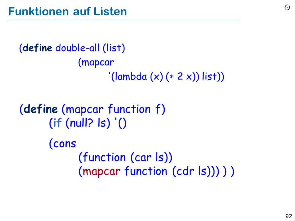 91 Grundfunktionen Sei my_list = (A B C) (CAR my_list) = A (CDR my_list) = (B C) (CONS A (B C)) = ( A B C) ABC CAR CDR