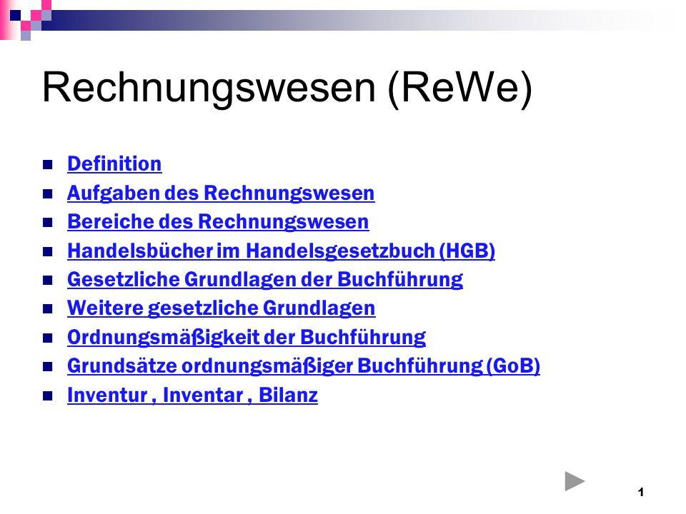 Rechnungswesen (ReWe) Definition Aufgaben des Rechnungswesen Bereiche des Rechnungswesen Handelsbücher im Handelsgesetzbuch (HGB) Gesetzliche Grundlag